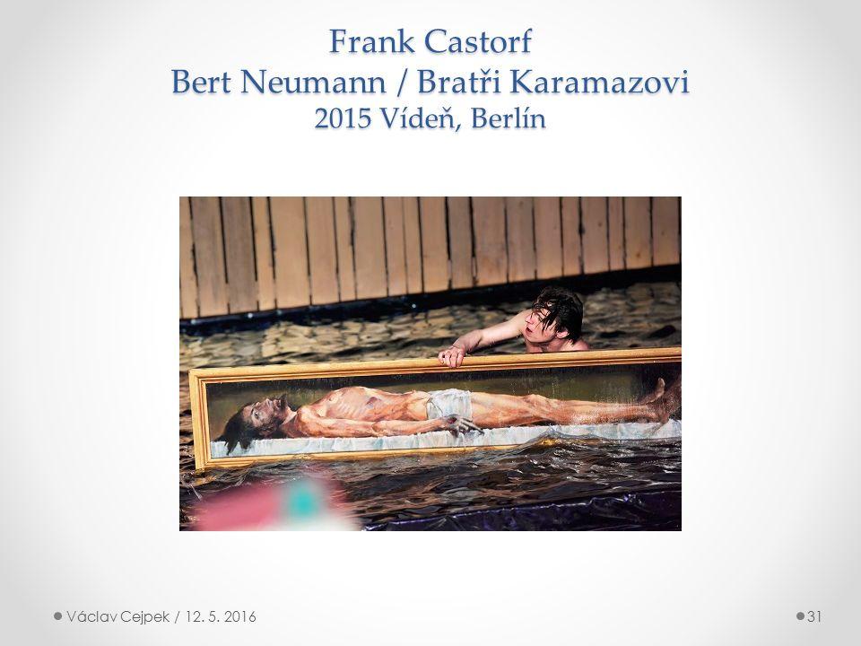 Frank Castorf Bert Neumann / Bratři Karamazovi 2015 Vídeň, Berlín Václav Cejpek / 12. 5. 201631