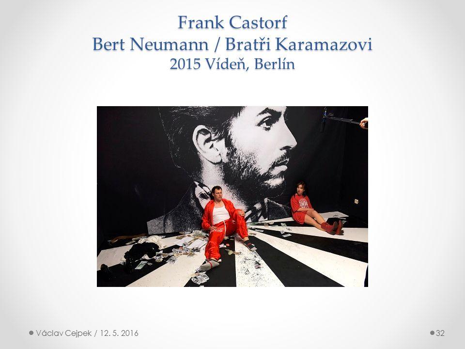 Frank Castorf Bert Neumann / Bratři Karamazovi 2015 Vídeň, Berlín Václav Cejpek / 12. 5. 201632
