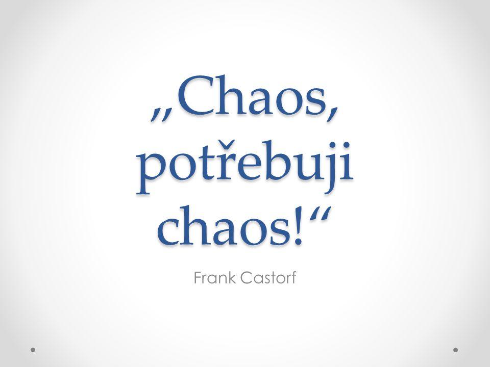 """Chaos, potřebuji chaos! Frank Castorf"