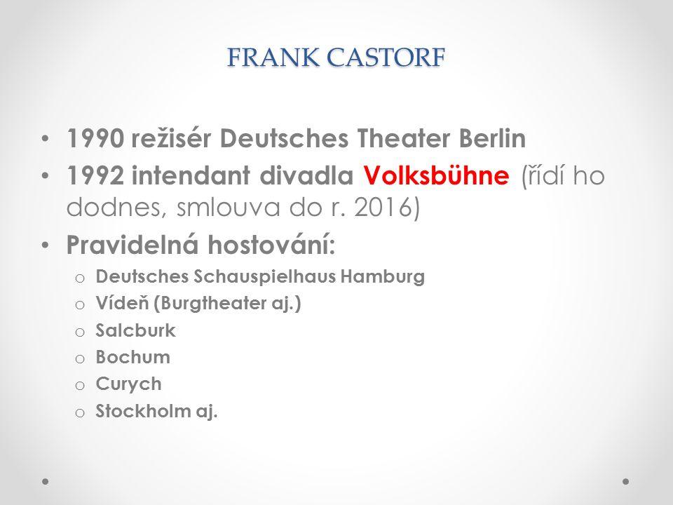 FRANK CASTORF 1990 režisér Deutsches Theater Berlin 1992 intendant divadla Volksbühne (řídí ho dodnes, smlouva do r.