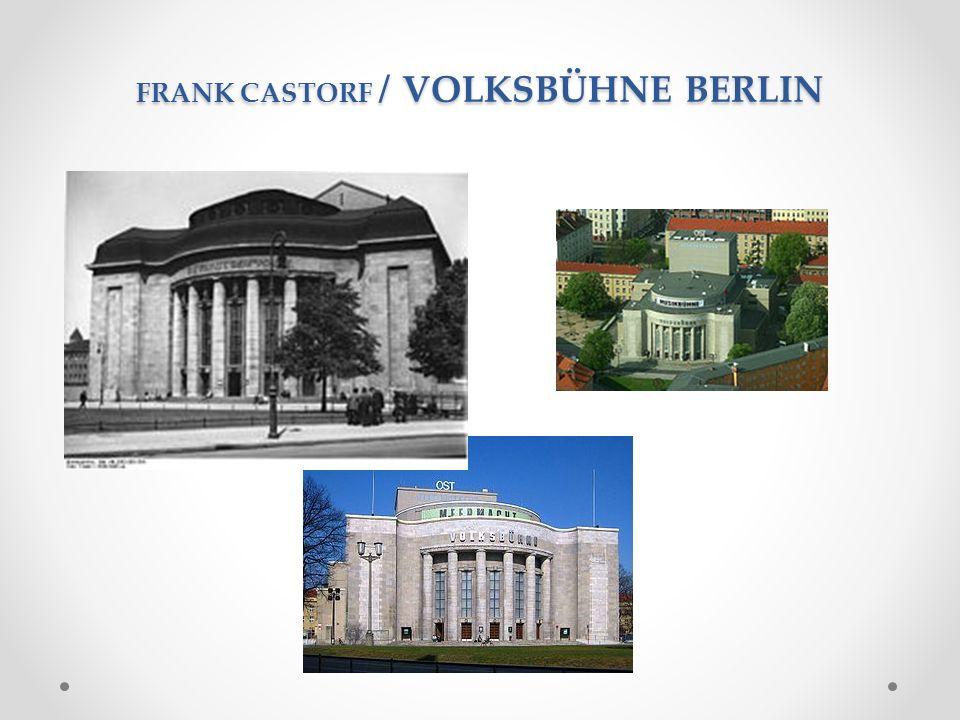 FRANK CASTORF / VOLKSBÜHNE BERLIN