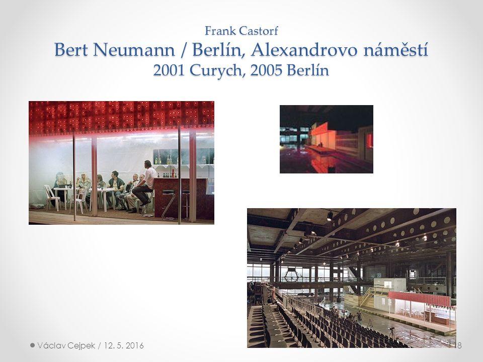 Frank Castorf Bert Neumann / Berlín, Alexandrovo náměstí 2001 Curych, 2005 Berlín Václav Cejpek / 12.
