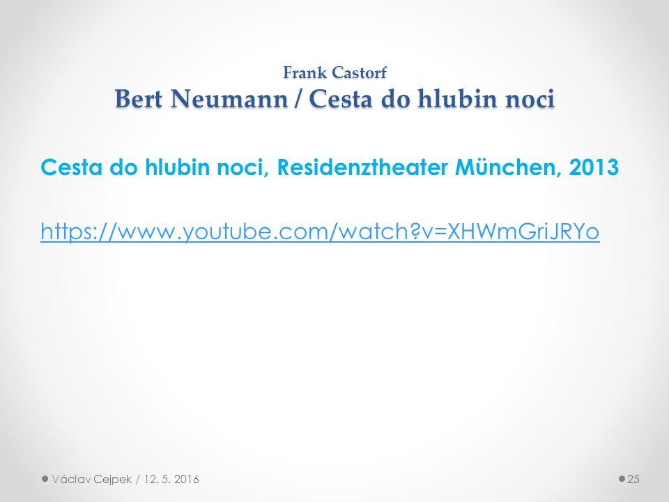 Frank Castorf Bert Neumann / Cesta do hlubin noci Cesta do hlubin noci, Residenztheater München, 2013 https://www.youtube.com/watch v=XHWmGriJRYo Václav Cejpek / 12.