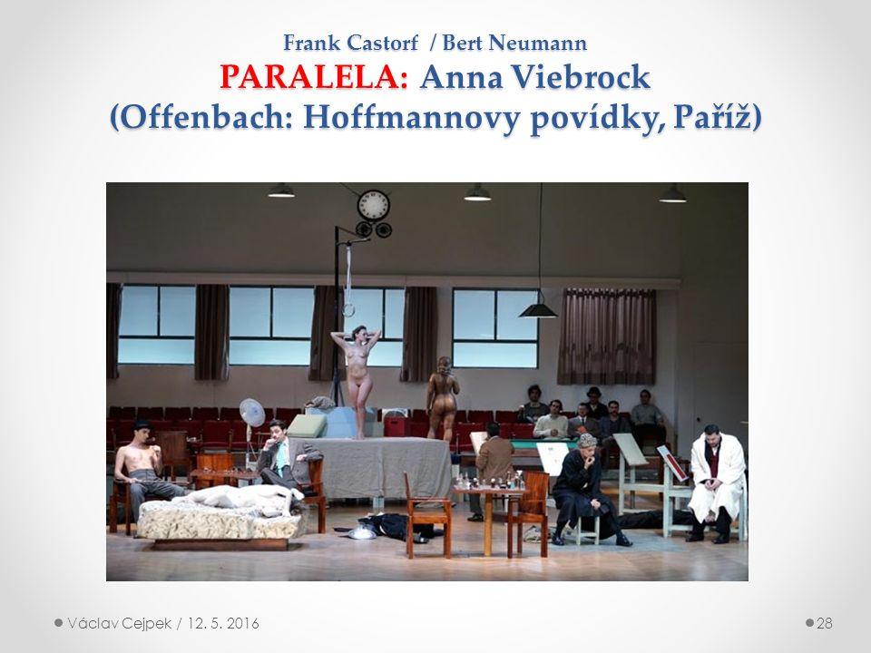 Frank Castorf / Bert Neumann PARALELA: Anna Viebrock (Offenbach: Hoffmannovy povídky, Paříž) Václav Cejpek / 12.