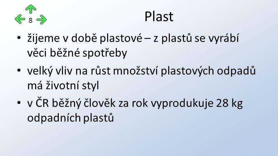 Plast žijeme v době plastové – z plastů se vyrábí věci běžné spotřeby velký vliv na růst množství plastových odpadů má životní styl v ČR běžný člověk za rok vyprodukuje 28 kg odpadních plastů 8