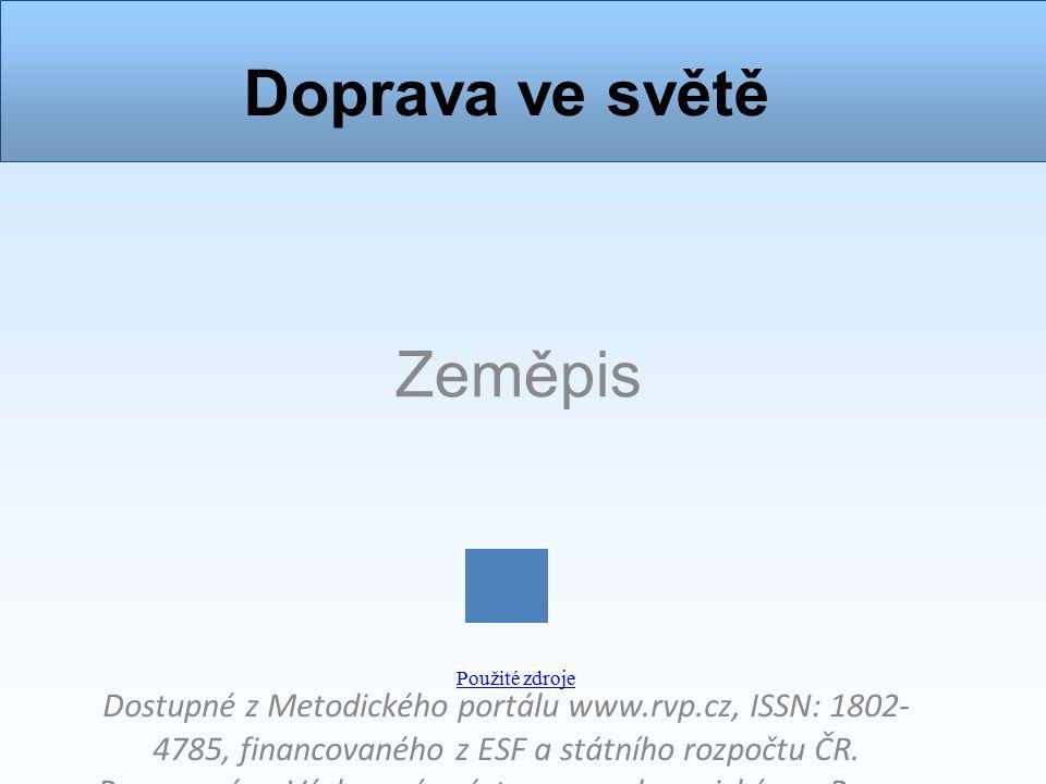 Doprava ve světě Zeměpis Dostupné z Metodického portálu www.rvp.cz, ISSN: 1802- 4785, financovaného z ESF a státního rozpočtu ČR.