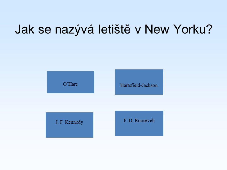 Jak se nazývá letiště v New Yorku? O´Hare Hartsfield-Jackson J. F. Kennedy F. D. Roosevelt