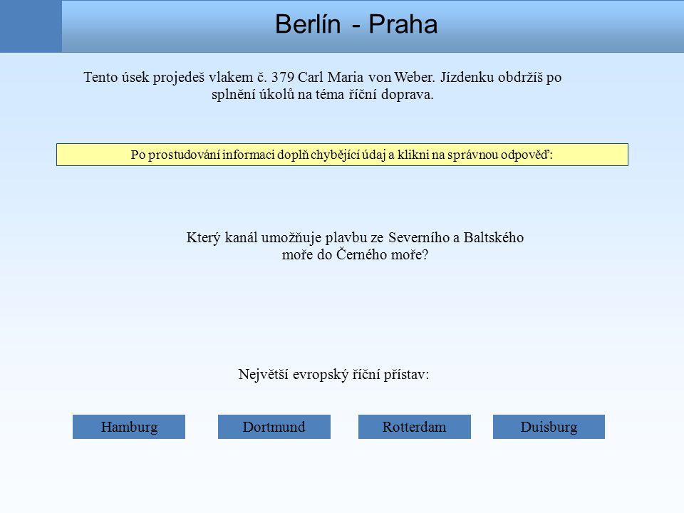 Berlín - Praha Který kanál umožňuje plavbu ze Severního a Baltského moře do Černého moře.