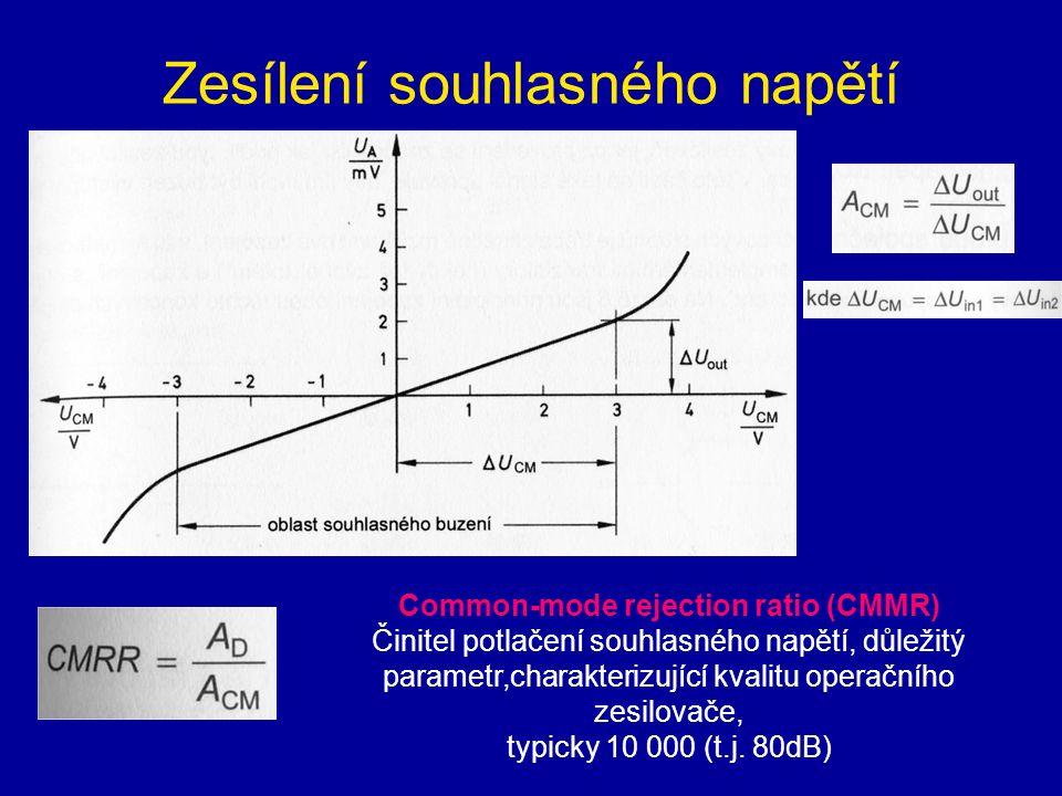 Zesílení souhlasného napětí Common-mode rejection ratio (CMMR) Činitel potlačení souhlasného napětí, důležitý parametr,charakterizující kvalitu operačního zesilovače, typicky 10 000 (t.j.