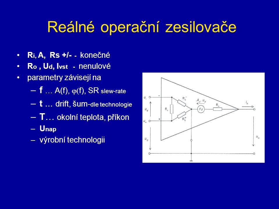 Reálné operační zesilovače R i, A, Rs +/- - konečné R o, U d, I vst - nenulové parametry závisejí na –f … A(f),  f), SR slew-rate –t...