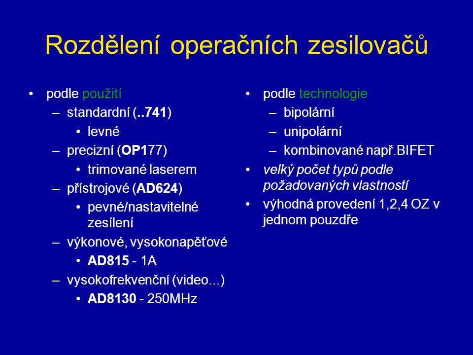 Rozdělení operačních zesilovačů podle použití –standardní (..741) levné –precizní (OP177) trimované laserem –přístrojové (AD624) pevné/nastavitelné zesílení –výkonové, vysokonapěťové AD815 - 1A –vysokofrekvenční (video...) AD8130 - 250MHz podle technologie –bipolární –unipolární –kombinované např.BIFET velký počet typů podle požadovaných vlastností výhodná provedení 1,2,4 OZ v jednom pouzdře
