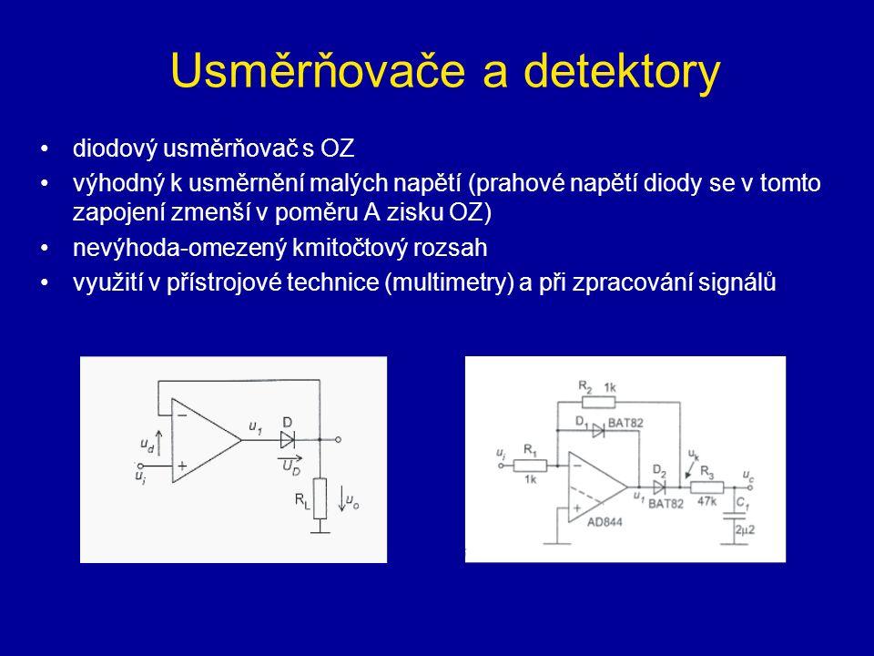 Usměrňovače a detektory diodový usměrňovač s OZ výhodný k usměrnění malých napětí (prahové napětí diody se v tomto zapojení zmenší v poměru A zisku OZ) nevýhoda-omezený kmitočtový rozsah využití v přístrojové technice (multimetry) a při zpracování signálů