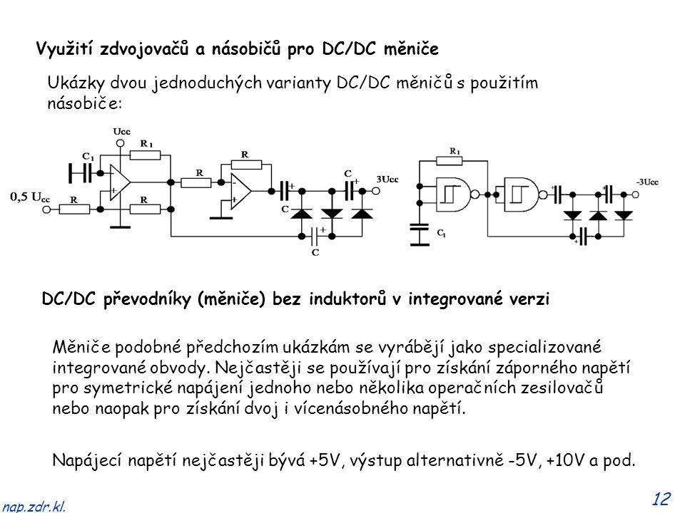 12 nap.zdr.kl. Využití zdvojovačů a násobičů pro DC/DC měniče Ukázky dvou jednoduchých varianty DC/DC měničů s použitím násobiče: Měniče podobné předc