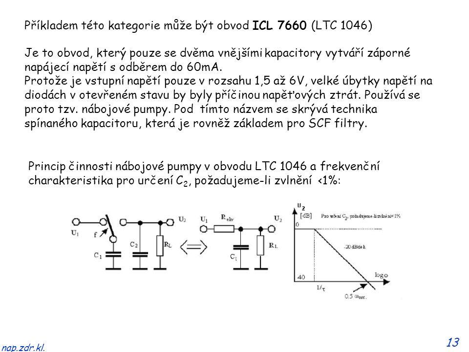 13 nap.zdr.kl. Příkladem této kategorie může být obvod ICL 7660 (LTC 1046) Je to obvod, který pouze se dvěma vnějšími kapacitory vytváří záporné napáj