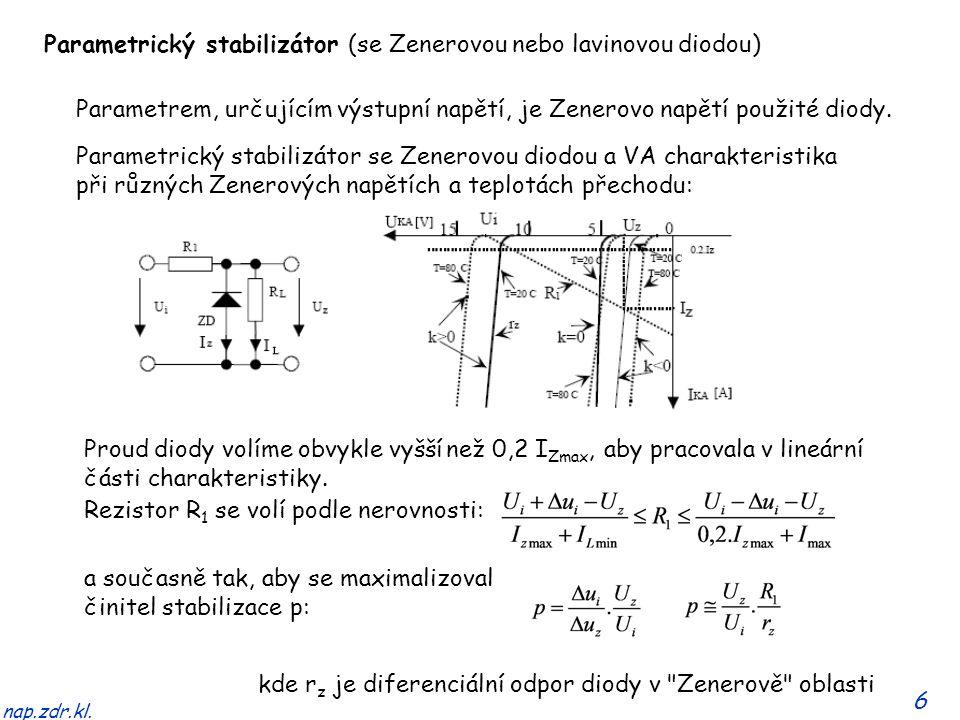 6 nap.zdr.kl. Parametrický stabilizátor (se Zenerovou nebo lavinovou diodou) Parametrem, určujícím výstupní napětí, je Zenerovo napětí použité diody.