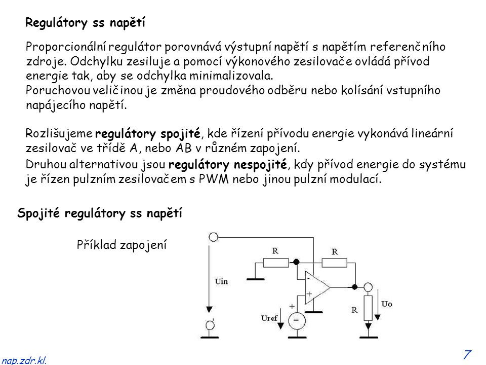 7 nap.zdr.kl. Regulátory ss napětí Proporcionální regulátor porovnává výstupní napětí s napětím referenčního zdroje. Odchylku zesiluje a pomocí výkono