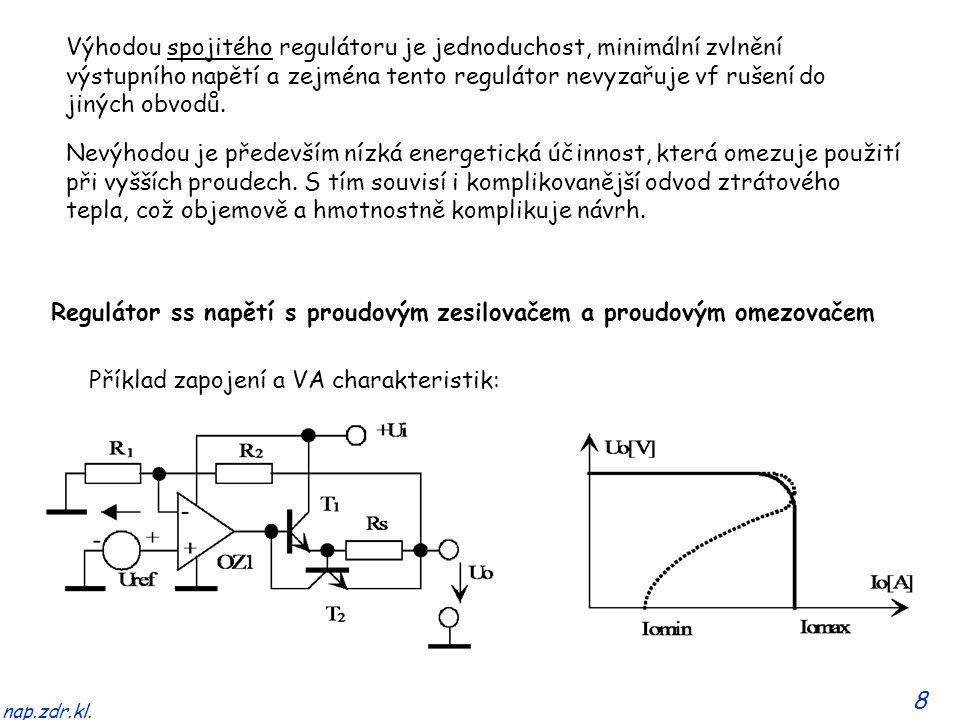 8 nap.zdr.kl. Výhodou spojitého regulátoru je jednoduchost, minimální zvlnění výstupního napětí a zejména tento regulátor nevyzařuje vf rušení do jiný