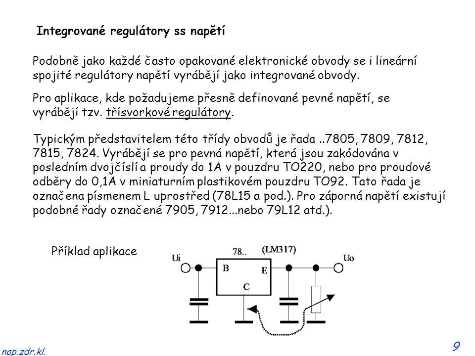 9 nap.zdr.kl. Integrované regulátory ss napětí Podobně jako každé často opakované elektronické obvody se i lineární spojité regulátory napětí vyrábějí