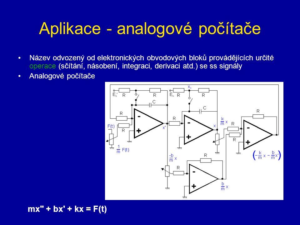 Aplikace - analogové počítače Název odvozený od elektronických obvodových bloků provádějících určité operace (sčítání, násobení, integraci, derivaci atd.) se ss signály Analogové počítače mx + bx + kx = F(t)