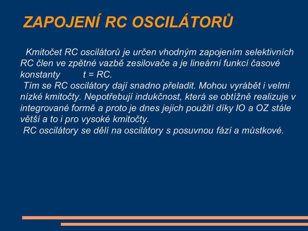 ZAPOJENÍ RC OSCILÁTORŮ Kmitočet RC oscilátorů je určen vhodným zapojením selektivních RC člen ve zpětné vazbě zesilovače a je lineární funkcí časové konstanty t = RC.