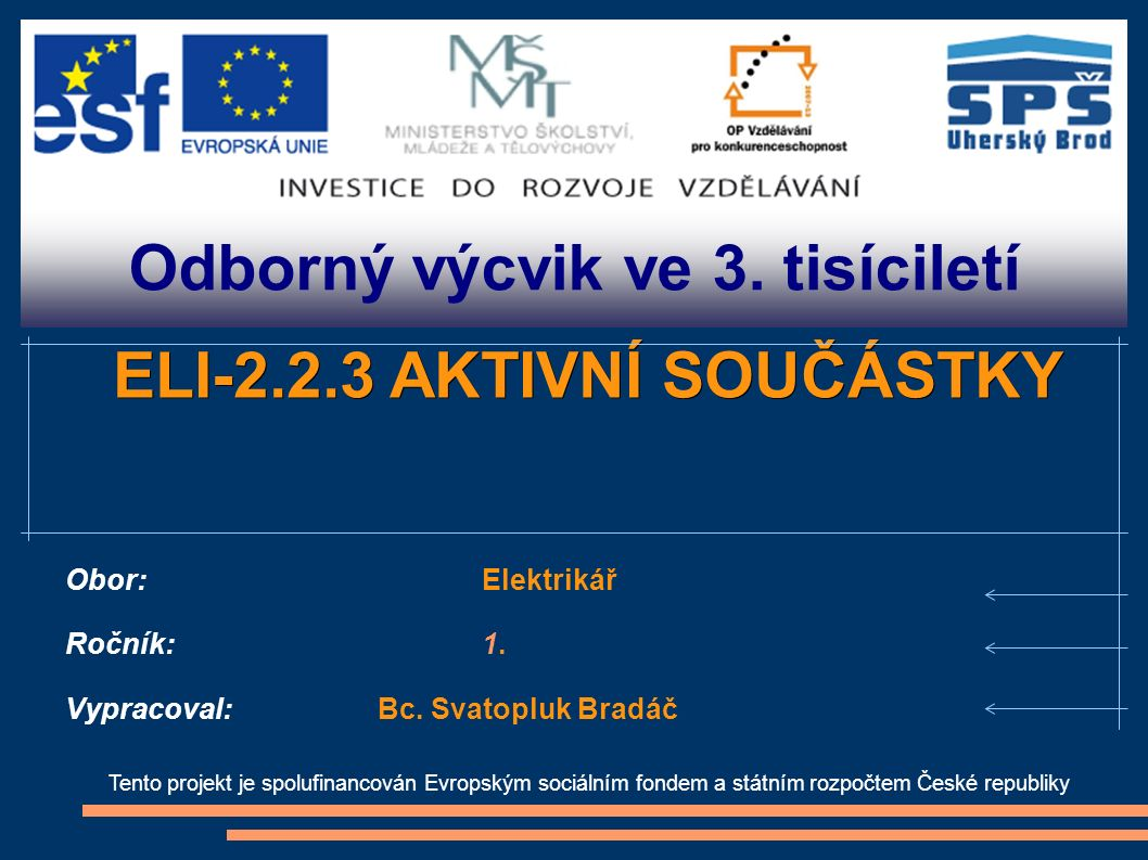 Odborný výcvik ve 3. tisíciletí Tento projekt je spolufinancován Evropským sociálním fondem a státním rozpočtem České republiky ELI-2.2.3 AKTIVNÍ SOUČ