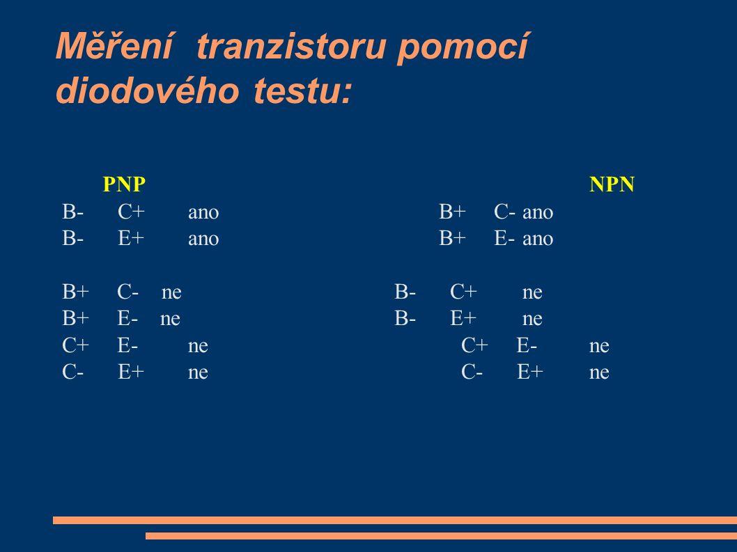 Měření tranzistoru pomocí diodového testu: PNP NPN B- C+ano B+ C-ano B- E+ano B+ E- ano B+ C- ne B- C+ne B+ E- ne B- E+ne C+ E-ne C- E+ne