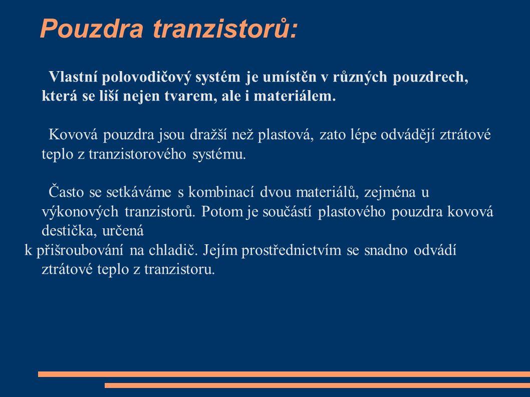 Pouzdra tranzistorů: Vlastní polovodičový systém je umístěn v různých pouzdrech, která se liší nejen tvarem, ale i materiálem. Kovová pouzdra jsou dra