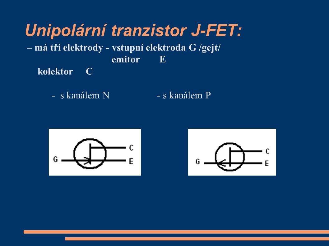 Unipolární tranzistor J-FET: – má tři elektrody - vstupní elektroda G /gejt/ emitor E kolektor C - s kanálem N - s kanálem P