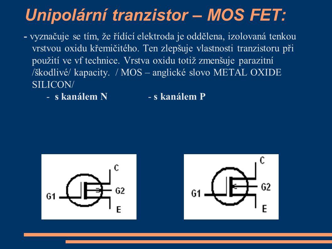 Unipolární tranzistor – MOS FET: - vyznačuje se tím, že řídící elektroda je oddělena, izolovaná tenkou vrstvou oxidu křemičitého. Ten zlepšuje vlastno