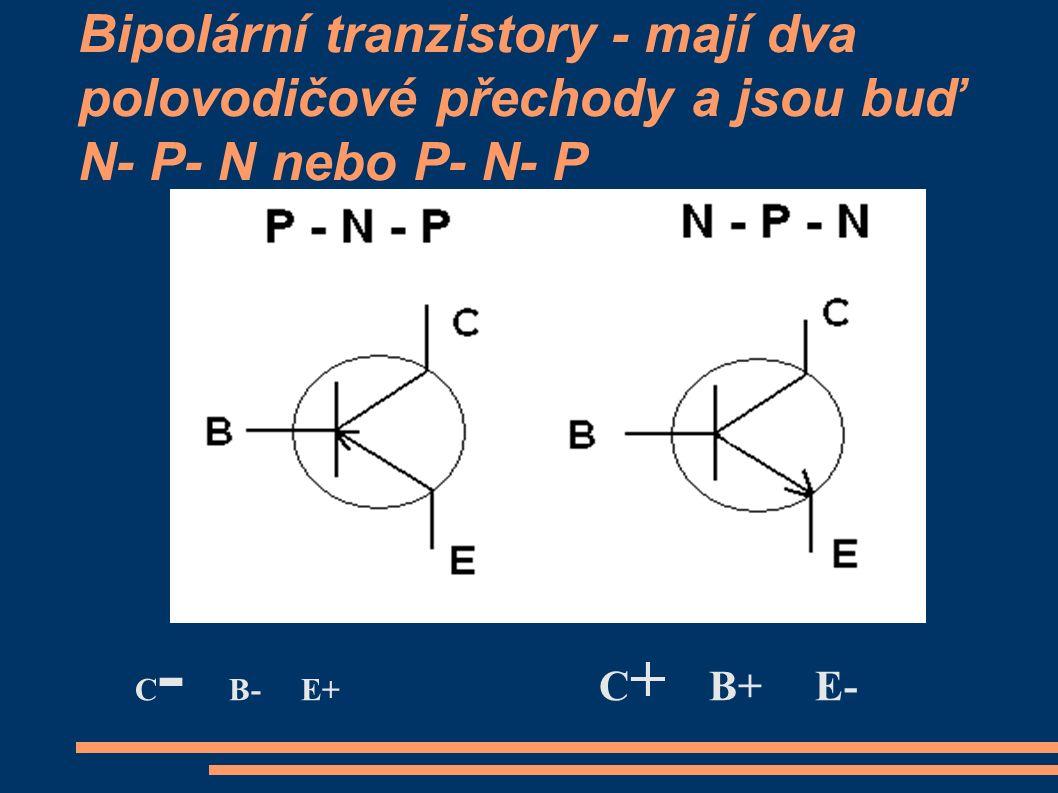 Bipolární tranzistory - mají dva polovodičové přechody a jsou buď N- P- N nebo P- N- P C - B- E+ C + B+ E-
