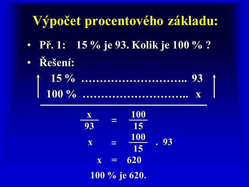 Výpočet procentového základu: Př. 1:15 % je 93. Kolik je 100 % .