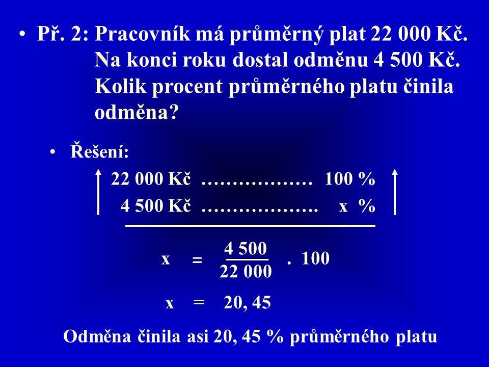 Př. 2: Pracovník má průměrný plat 22 000 Kč. Na konci roku dostal odměnu 4 500 Kč.