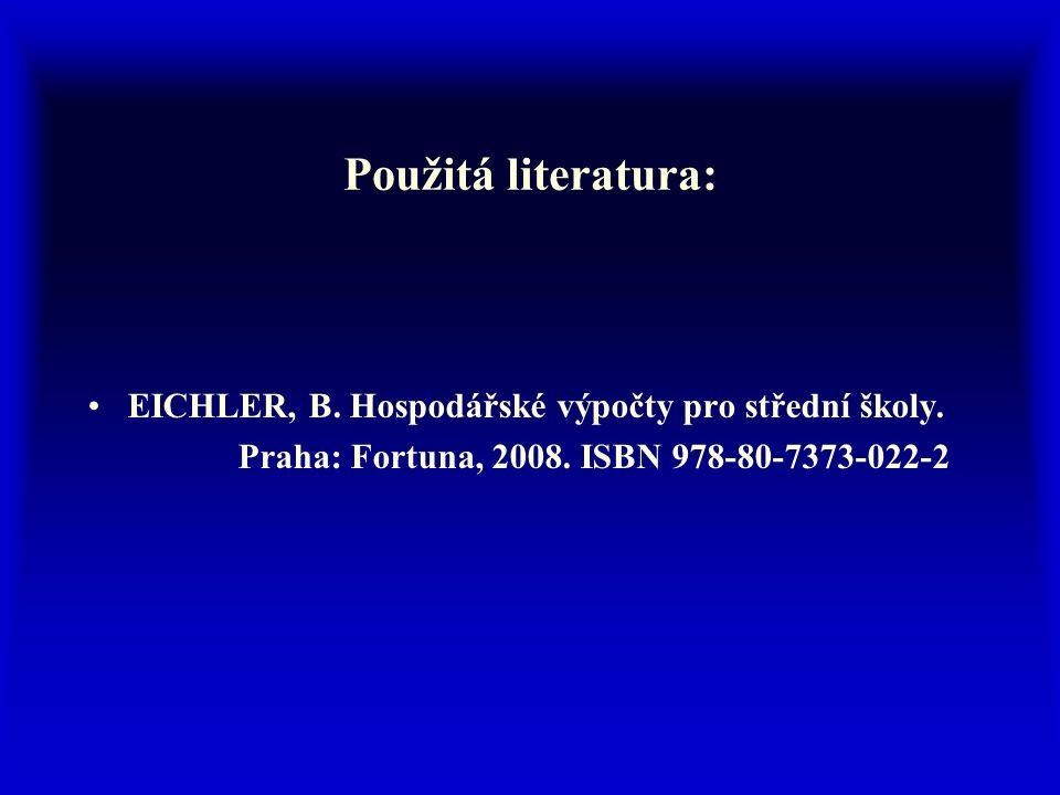Použitá literatura: EICHLER, B. Hospodářské výpočty pro střední školy.