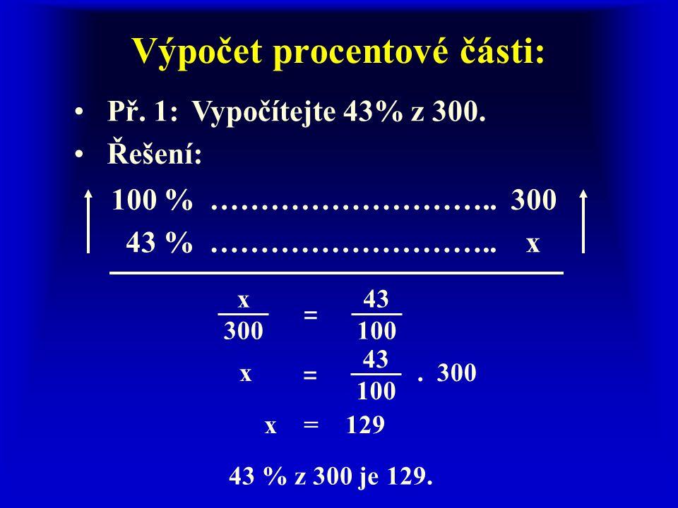 Výpočet procentové části: Př. 1:Vypočítejte 43% z 300.