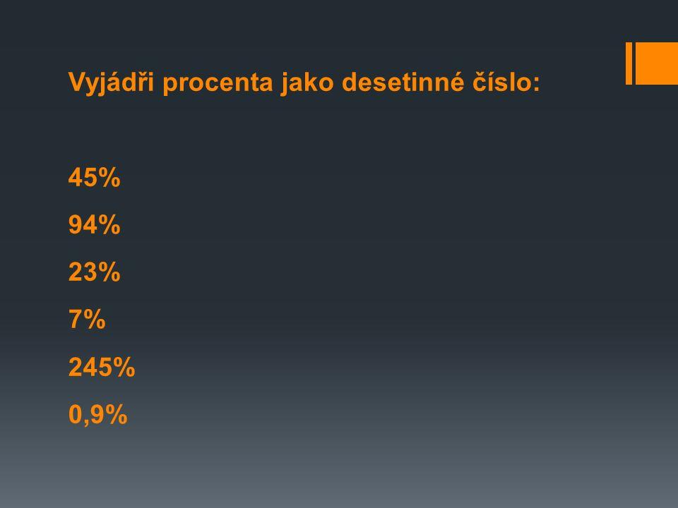 Vyjádři procenta jako desetinné číslo: 45% 94% 23% 7% 245% 0,9%