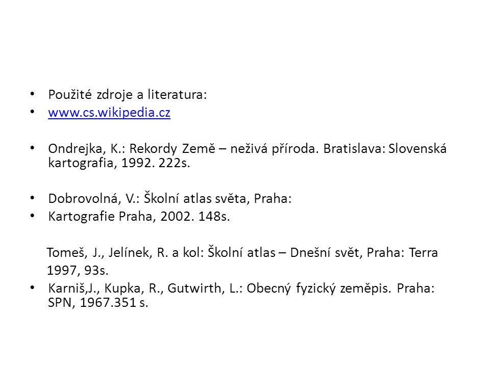 Použité zdroje a literatura: www.cs.wikipedia.cz Ondrejka, K.: Rekordy Země – neživá příroda. Bratislava: Slovenská kartografia, 1992. 222s. Dobrovoln