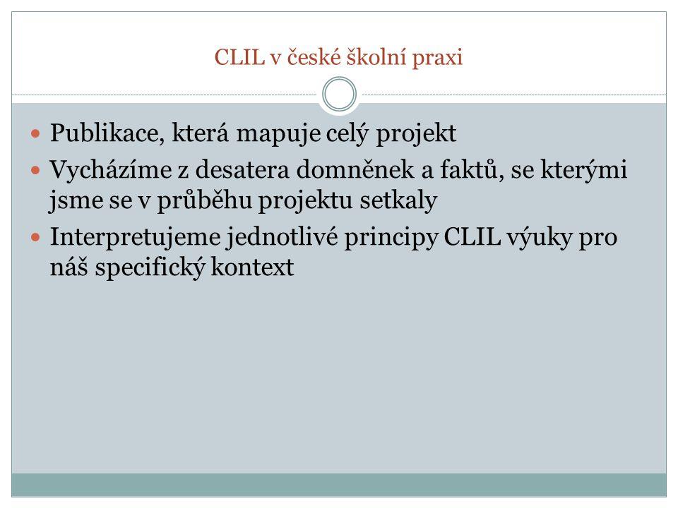 CLIL v české školní praxi Publikace, která mapuje celý projekt Vycházíme z desatera domněnek a faktů, se kterými jsme se v průběhu projektu setkaly In