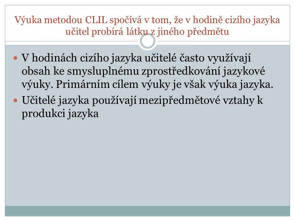 Výuka metodou CLIL spočívá v tom, že v hodině cizího jazyka učitel probírá látku z jiného předmětu V hodinách cizího jazyka učitelé často využívají obsah ke smysluplnému zprostředkování jazykové výuky.