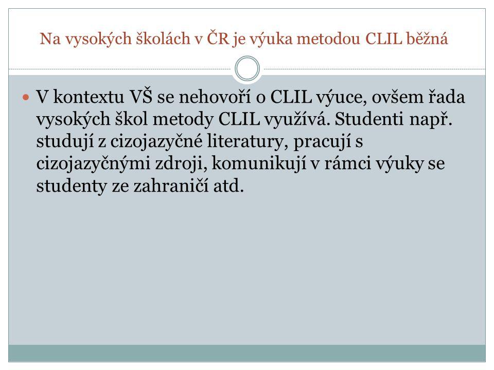 Na vysokých školách v ČR je výuka metodou CLIL běžná V kontextu VŠ se nehovoří o CLIL výuce, ovšem řada vysokých škol metody CLIL využívá. Studenti na