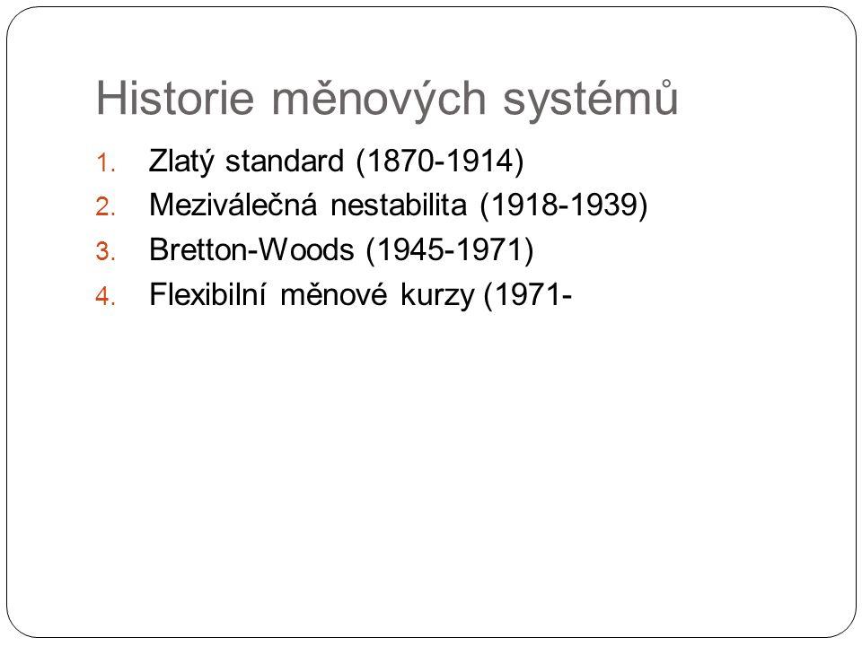 Historie měnových systémů 1. Zlatý standard (1870-1914) 2.
