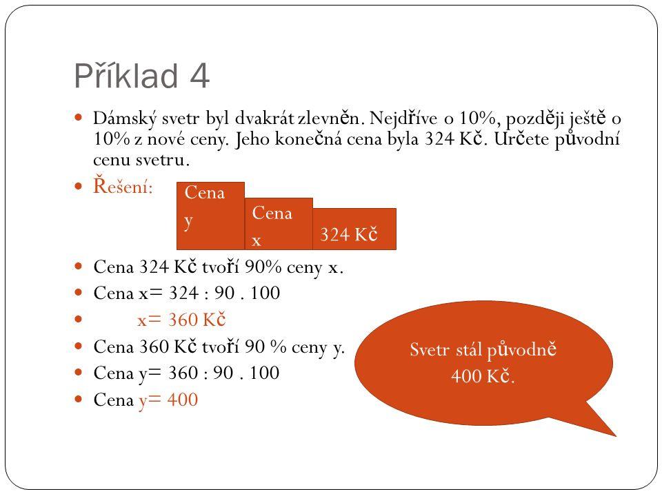 Příklad 4 Dámský svetr byl dvakrát zlevn ě n. Nejd ř íve o 10%, pozd ě ji ješt ě o 10% z nové ceny.