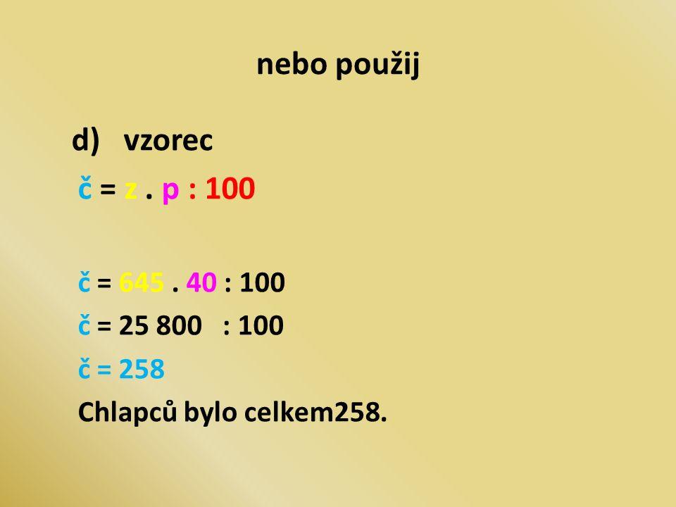 nebo použij d) vzorec č = z. p : 100 č = 645.
