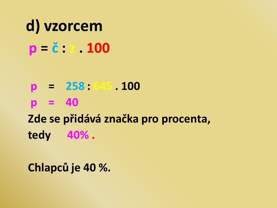 d) vzorcem p = č : z. 100 p = 258 : 645. 100 p = 40 Zde se přidává značka pro procenta, tedy 40%.