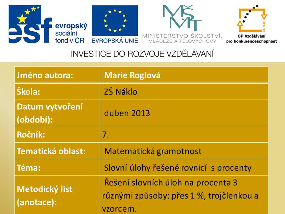 Jméno autora: Marie Roglová Škola: ZŠ Náklo Datum vytvoření (období): duben 2013 Ročník:7.