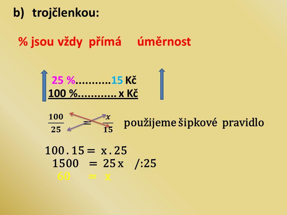 d) přechodem přes 1 % 25% je 15 Kč 1% je 15 : 20 = 0,6 100% = 0,6. 100 = 60 Kč