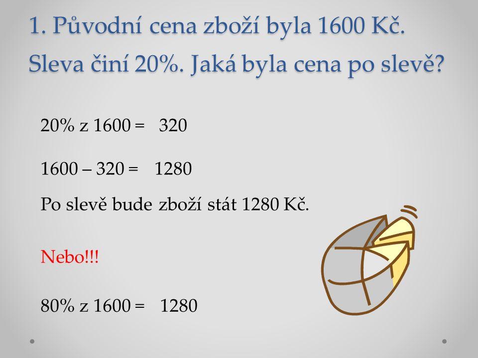1. Původní cena zboží byla 1600 Kč. Sleva činí 20%.