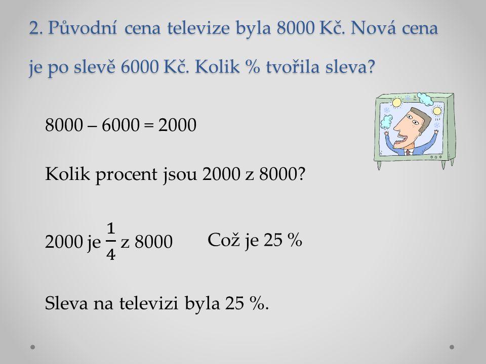 2. Původní cena televize byla 8000 Kč. Nová cena je po slevě 6000 Kč.