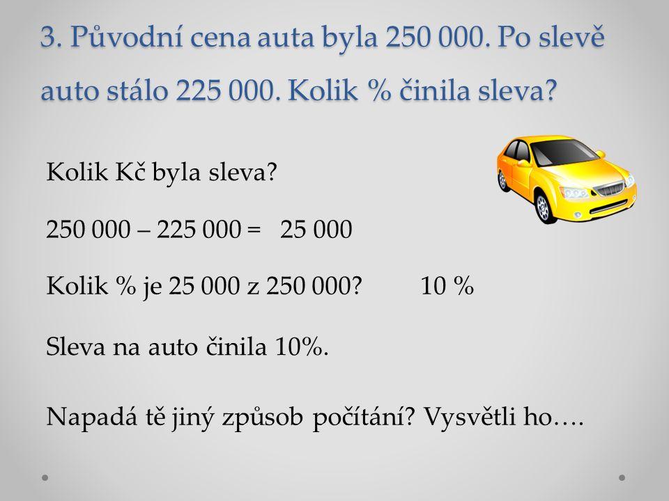 3. Původní cena auta byla 250 000. Po slevě auto stálo 225 000.