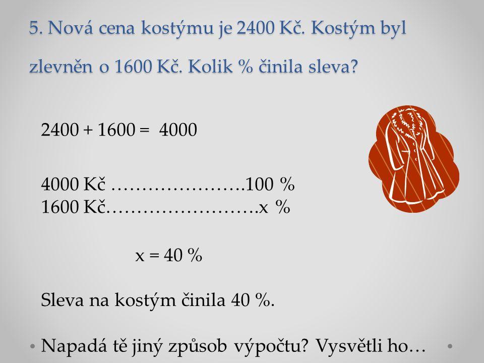 5. Nová cena kostýmu je 2400 Kč. Kostým byl zlevněn o 1600 Kč.
