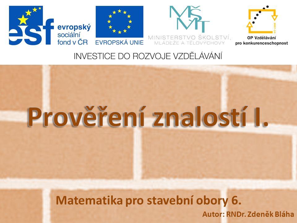Matematika pro stavební obory 6. Autor: RNDr. Zdeněk Bláha